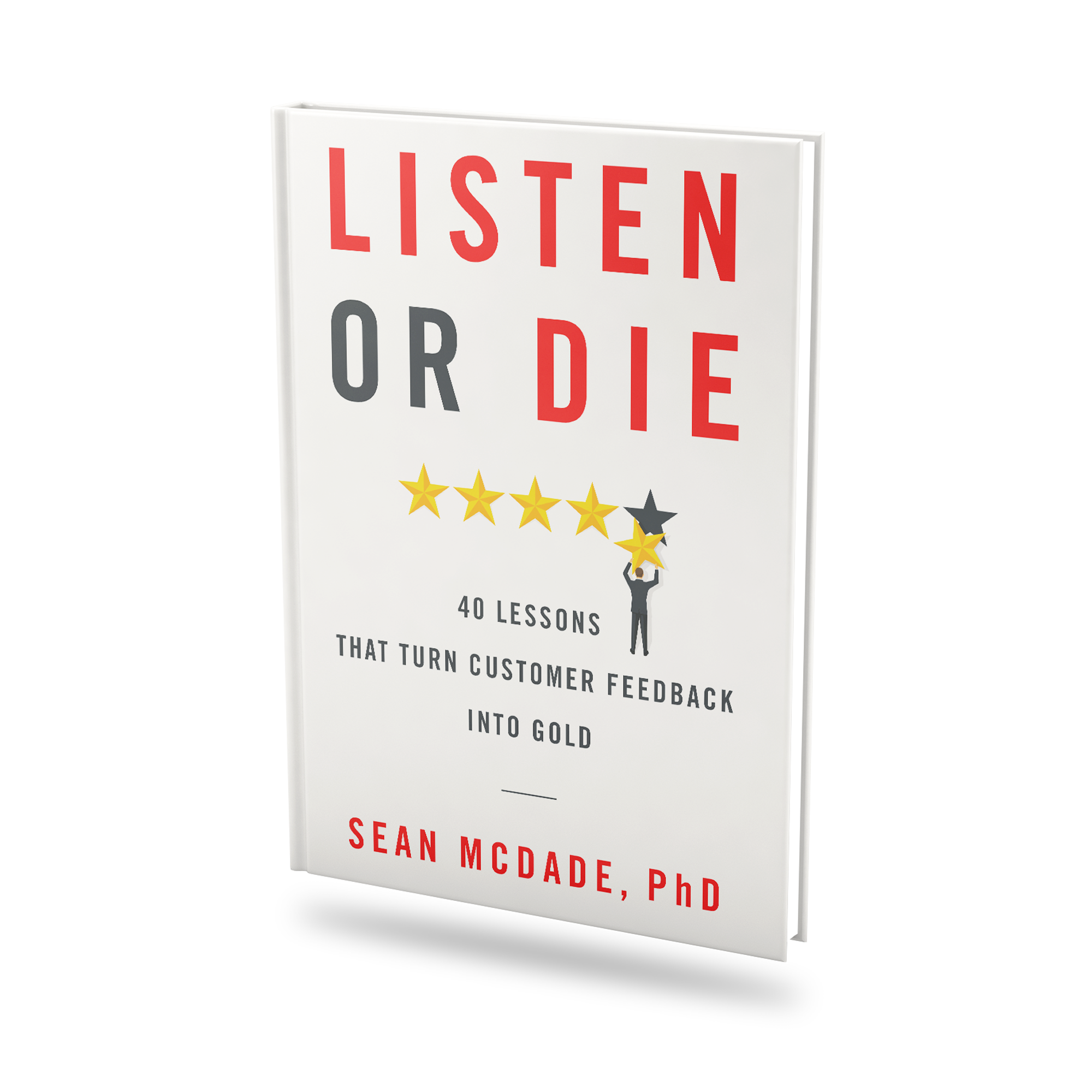 Listen or Die: 40 Lessons That Turn Customer Feedback Into Gold